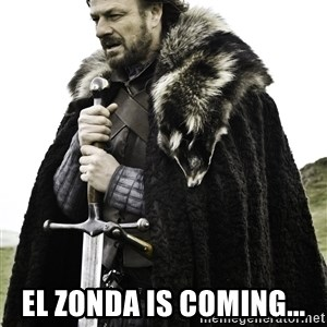 Ned Stark -  El ZONDA Is coming...