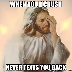 Facepalm Jesus - When your cruSh Never texts you back