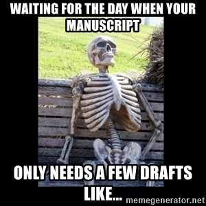 Still Waiting - Waiting for the day when your manuscript only needs a few drafts like...