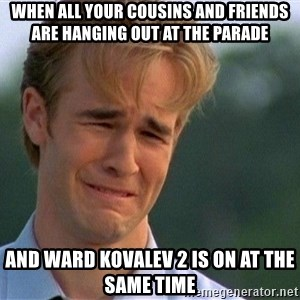 Crying Man - when all your cousins and friends are hanging out at the parade and ward kovalev 2 is on at the same time