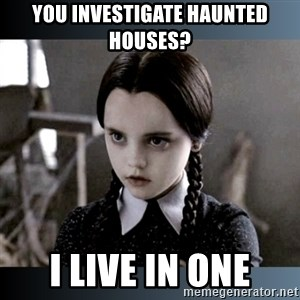 Vandinha Depressao - you investigate haunted houses? I live in one
