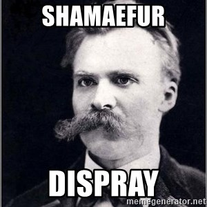 Nietzsche - shamaefur dispray