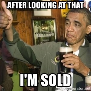 THUMBS UP OBAMA - After looking at that I'M SOld