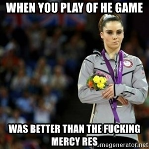 unimpressed McKayla Maroney 2 - When you play of he game Was better than the fucking mercy res