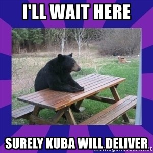 waiting bear - I'LL WAIT HERE SURELY KUBA WILL DELIVER