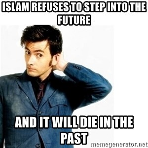Doctor Who - islam refuses to step into the future and it will die in the past