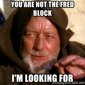 JEDI KNIGHT - you are not the fred block i'm looking for