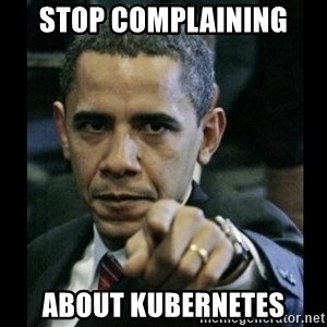 obama pointing - Stop complaining about kubernetes