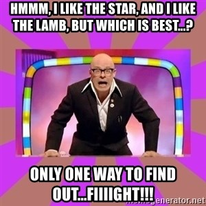 Harry Hill Fight - hmmm, i like the star, and i like the lamb, but which is best...? only one way to find out...fiiiight!!!
