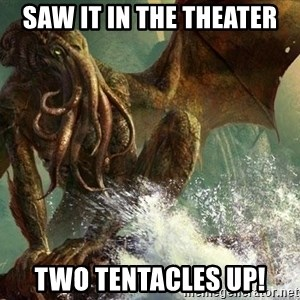 Cthulhu - Saw it in the theater Two tentacles up!