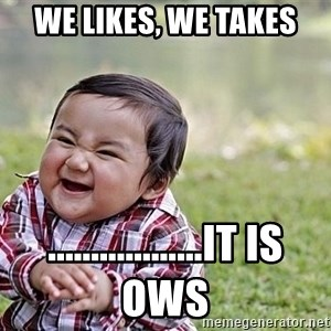 Evil Asian Baby - We likes, we takes ..................It is ows