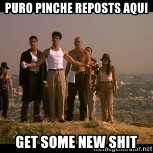 Blood in blood out - Puro pinche reposts aquI Get some new shit