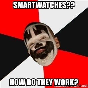 Insane Clown Posse - Smartwatches?? How do they work?