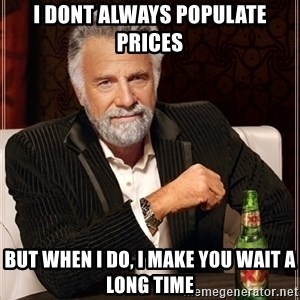 Dos Equis Guy gives advice - i dont always populate prices but when i do, I make you wait a long time