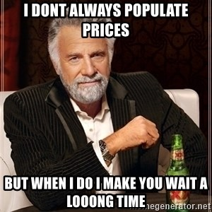 Dos Equis Guy gives advice - i dont always populate prices but when i do i make you wait a looong time