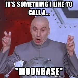"Dr. Evil Air Quotes - It's something I like to call a... ""Moonbase"""