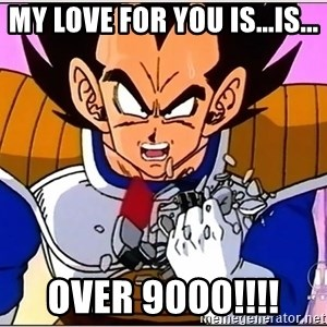 Over 9000 - My Love for you Is...is... Over 9000!!!!