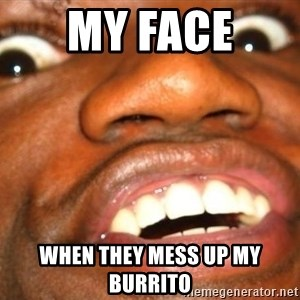 Wow Black Guy - My Face  When They Mess Up My burrito