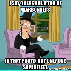 buzz killington - I saY, there are a ton of warbonnets In that photo, but only one superfleet.