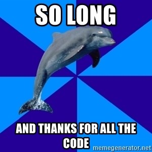 Drama Dolphin - SO LONG and thanks for all the code