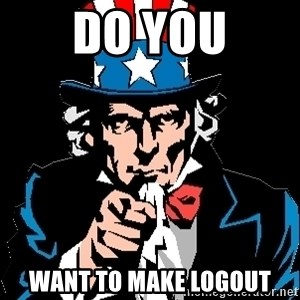 I Want You - Do you Want to make logout