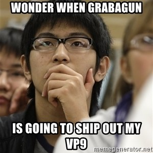 Asian College Freshman - wonder when grabagun  is going to ship out my vp9