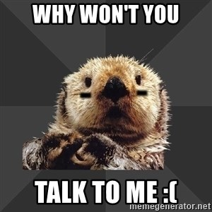 Roller Derby Otter - Why won't you Talk TO me :(