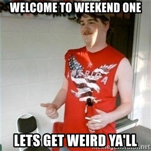 Redneck Randal - Welcome To weeKend one Lets get weird ya'll