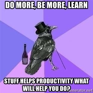 Rich Raven - DO more, be more, learn Stuff helps productivity What will help you do?