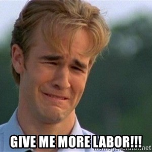 Crying Man -  Give me more labor!!!