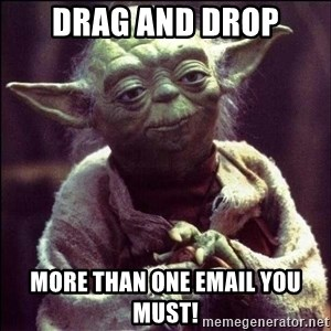 Advice Yoda - Drag and drop More than one email you must!