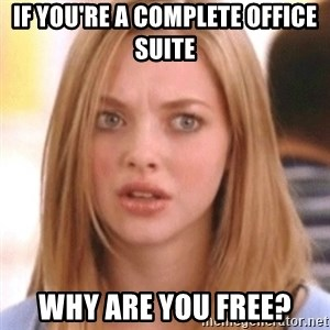 OMG KAREN - IF YOU'RE A COMPLETE OFFICE SUITE WHY ARE YOU FREE?