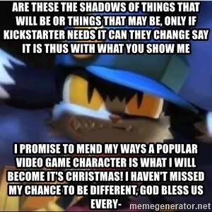 Angry Klonoa - Are these the shadows of things that will be Or things that may be, only If Kickstarter needs it can they change Say it is thus with what you show me I promise to mend my ways A popular video game character is what I will become It's Christmas! I haven't missed my chance to be different, God bless us every-