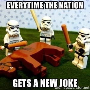 Beating a Dead Horse stormtrooper - Everytime the nation  Gets a new joke