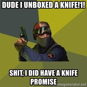 Counter Strike - DUDE I UNBOXED A KNIFE!1! Shit, I did have a knife promise