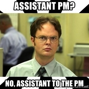 Dwight from the Office - Assistant PM? no, assistant to the pm