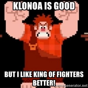 Wreck-It Ralph  - Klonoa is good but I like King of Fighters better!