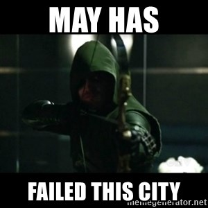 YOU HAVE FAILED THIS CITY - May has Failed this city