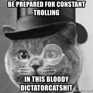 Monocle Cat - be prepared for constant trolling in this bloody dictatorcatshit