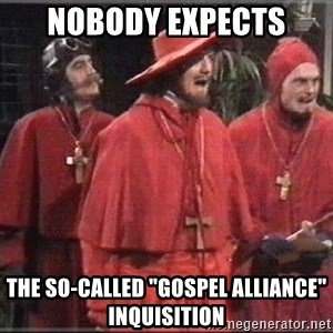 """spanish inquisition - Nobody expects the so-called """"gospel alliance"""" inquisition"""