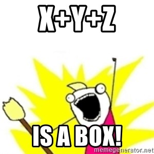 x all the y - X+Y+Z IS A BOX!