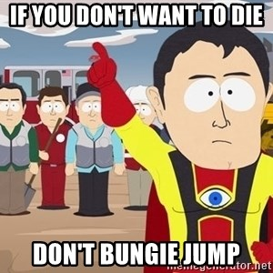 Captain Hindsight South Park - if you don't want to die don't bungie jump