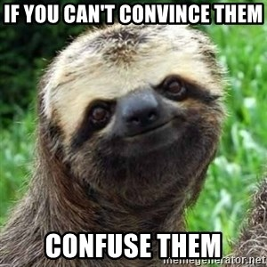 Sarcastic Sloth - If you can't convince them Confuse them