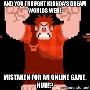 Wreck-It Ralph  - And you thought Klonoa's dream worlds were Mistaken for an online game, huh!?