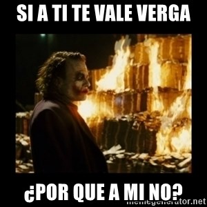 Not about the money joker - si a ti te vale verga ¿por que a mi no?