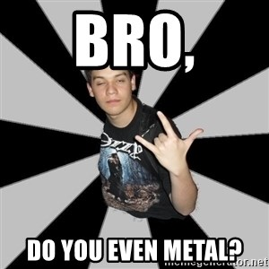Metal Boy From Hell - bro, Do you even metal?