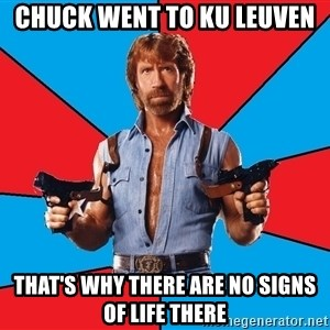 Chuck Norris  - chuck went to KU leuven that's why there are no signs of life there