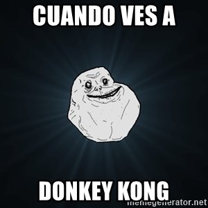 Forever Alone - cuando ves a  donkey kong