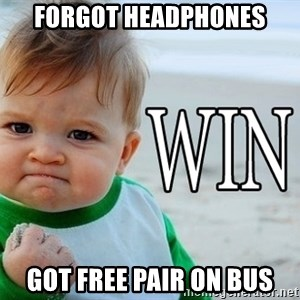 Win Baby - Forgot headphones Got free pair on bus
