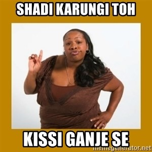 Angry Black Woman - shadi karungi toh  kissi ganje se